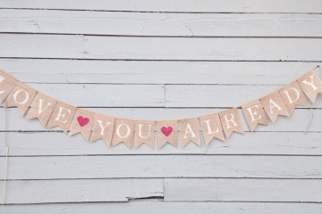 Love You Already Burlap Banner